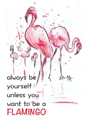 Painting - Always be yourself unless you want to be a Flamingo by Remy Francis