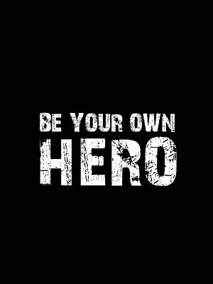 Digital Art - Be Your Own Hero - Motivational Quote Poster by Studio Grafiikka