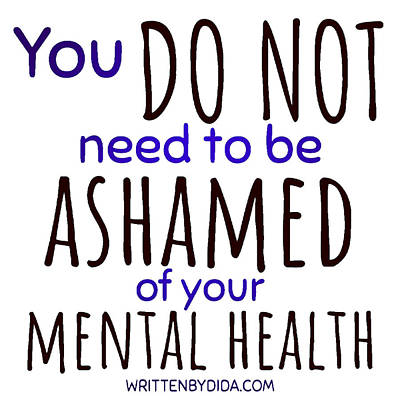 Digital Art - Do not be ashamed mental health- light backgrounds by Written by Dida Candida Reece