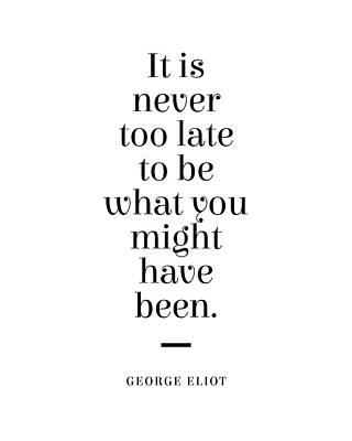 Digital Art - George Eliot Quote - Mary Ann Evans - Never too late 1 - Minimal, Typography Print - Literature by Studio Grafiikka