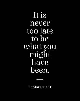 Digital Art - George Eliot Quote - Mary Ann Evans - Never too late 2 - Minimal, Typography Print - Literature by Studio Grafiikka