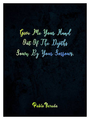 Chris Walter Rock N Roll - Give me your hand - Pablo Neruda - Typographic Quote Print 01 by Studio Grafiikka