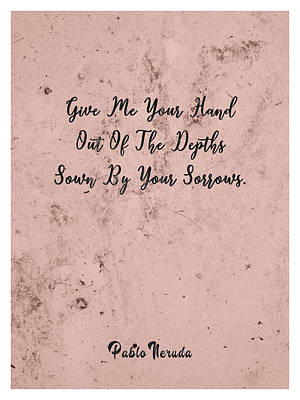 Royalty-Free and Rights-Managed Images - Give me your hand - Pablo Neruda - Typographic Quote Print 02 by Studio Grafiikka