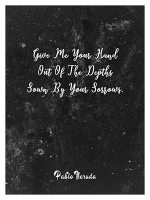 Royalty-Free and Rights-Managed Images - Give me your hand - Pablo Neruda - Typographic Quote Print 03 by Studio Grafiikka