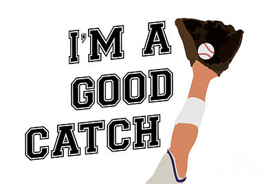 Sports Royalty-Free and Rights-Managed Images - Im a Good Catch Medium by College Mascot Designs