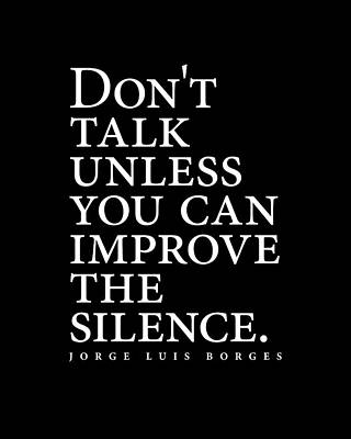 Surrealism Royalty-Free and Rights-Managed Images - Jorge Luis Borges Quote - Dont talk unless you can improve the silence 2 - Minimalist, Typography by Studio Grafiikka