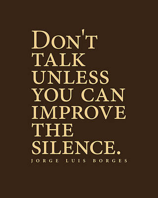 Surrealism Royalty-Free and Rights-Managed Images - Jorge Luis Borges Quote - Dont talk unless you can improve the silence 3 - Minimalist, Typography by Studio Grafiikka