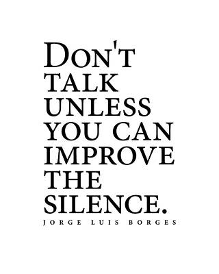 Surrealism Royalty-Free and Rights-Managed Images - Jorge Luis Borges Quote - Dont talk unless you can improve the silence - Minimalist, Typography by Studio Grafiikka