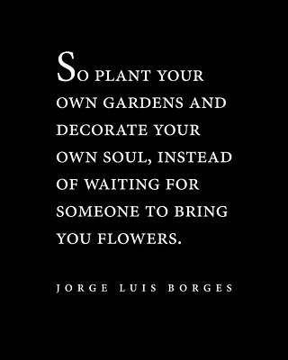 Surrealism Royalty-Free and Rights-Managed Images - Jorge Luis Borges Quote - So plant your own gardens 2 - Minimal, Typography Print - Literature by Studio Grafiikka