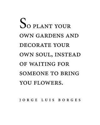 Surrealism Royalty-Free and Rights-Managed Images - Jorge Luis Borges Quote - So plant your own gardens - Minimal, Typography Print - Literature by Studio Grafiikka