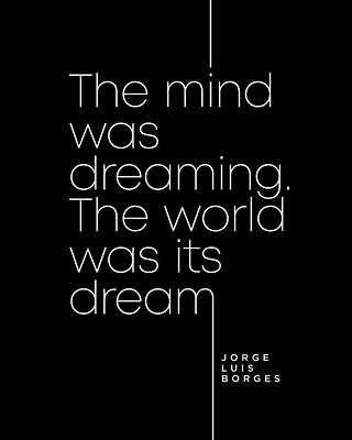 Surrealism Royalty-Free and Rights-Managed Images - Jorge Luis Borges Quote - The mind was dreaming, The world was its dream 2 - Minimal, Typography by Studio Grafiikka