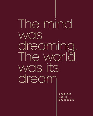 Royalty-Free and Rights-Managed Images - Jorge Luis Borges Quote - The mind was dreaming, The world was its dream 3 - Minimal, Typography by Studio Grafiikka