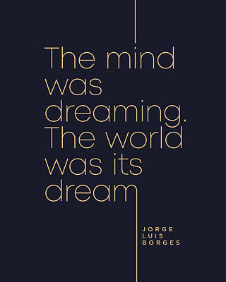Surrealism Royalty-Free and Rights-Managed Images - Jorge Luis Borges Quote - The mind was dreaming, The world was its dream 4 - Minimal, Typography by Studio Grafiikka