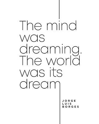 Surrealism Royalty-Free and Rights-Managed Images - Jorge Luis Borges Quote - The mind was dreaming, The world was its dream - Minimal, Typography Print by Studio Grafiikka