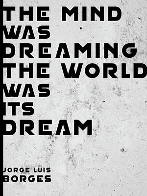 Royalty-Free and Rights-Managed Images - The Mind was Dreaming, The World was its Dream - Jorge Luis Borges Quote - Typographic Print 02 by Studio Grafiikka