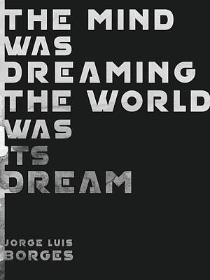 Trick Or Treat - The Mind was Dreaming, The World was its Dream - Jorge Luis Borges Quote - Typographic Print 03 by Studio Grafiikka