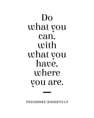 Digital Art - Theodore Roosevelt Quote - Do What You Can 1 - Minimal, Typography Print - Literature, Inspiring by Studio Grafiikka