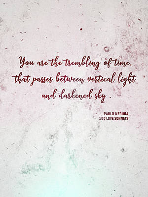 Mixed Media Royalty Free Images - You are the trembling of time 01 - Pablo Neruda - 100 Love Sonnets - Typographic Quote Print Royalty-Free Image by Studio Grafiikka