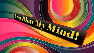 Mixed Media - You Blow My Mind by Nancy Ayanna Wyatt and donor