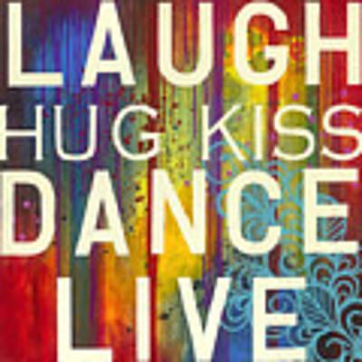 Laugh Hug Kiss Dance Live Art Print by Carla Bank