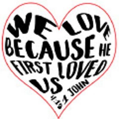 He First Loved Us Art Print by Judy Hall-Folde