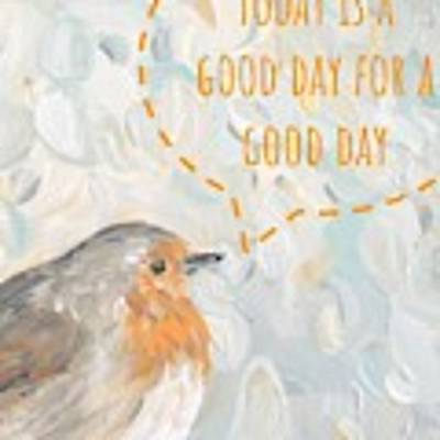 Today Is A Good Day With Bird Art Print by Maria Langgle
