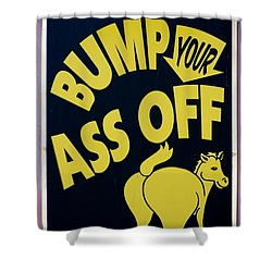 Bump Your Ass Off Shower Curtain by Rob Hans