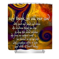 Now Thank We All Our God Shower Curtain by Chuck Mountain