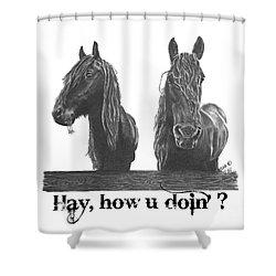Hay How U Doin Shower Curtain by Marianne NANA Betts