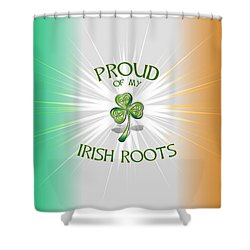 Proud Of My Irish Roots Shower Curtain