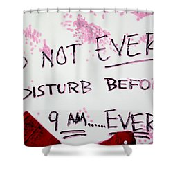 Do Not Ever Disturb Shower Curtain