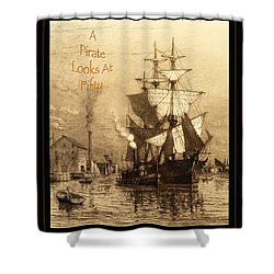 A Pirate Looks At Fifty Shower Curtain