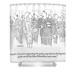 Oh Yeah - I've Been Supporting Her Going Way Back Shower Curtain