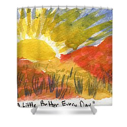 A Little Better Every Day Shower Curtain