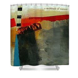 A Multitude Of Reasons Shower Curtain by Jane Davies