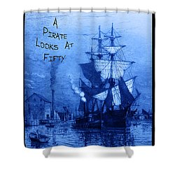 A Pirate Looks At Fifty Shower Curtain by John Stephens