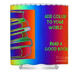 Add Color To Your World Read A Good Book Shower Curtain by Annie Zeno