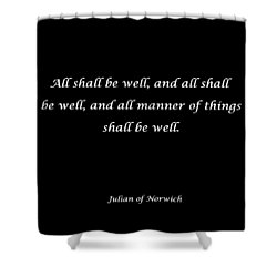 All Shall Be Well Shower Curtain