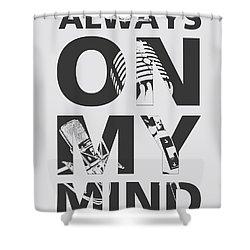 Always On My Mind Shower Curtain