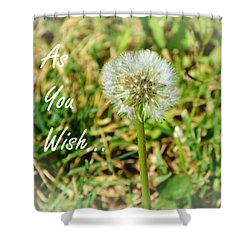 As You Wish... Shower Curtain
