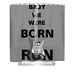 Baby We Were Born To Run Shower Curtain by Gina Dsgn