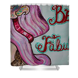 Be Fabulous Shower Curtain by Jacqueline Athmann