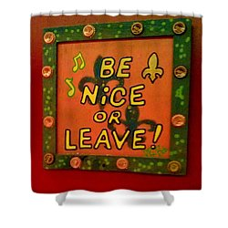 Be Nice Or Leave Shower Curtain