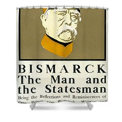 Bismarck The Man And The Statesman Poster Showing Portrait Bust Of Otto Von Bismarck German State Shower Curtain by Edward Penfield
