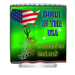 Born In The Usa Rooted In Ireland Shower Curtain