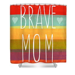 Brave Mom - Colorful Greeting Card Shower Curtain by Linda Woods