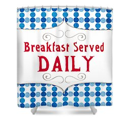 Breakfast Served Daily Shower Curtain by Linda Woods