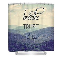 Breathe Trust Let Go Shower Curtain by Kim Hojnacki