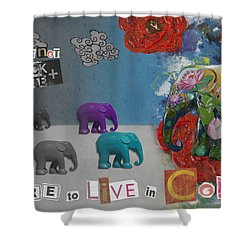 Dare To Live In Color Shower Curtain by Nola Lee Kelsey