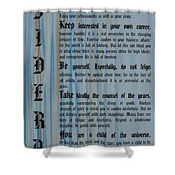 Desiderata 14 Shower Curtain by Wendy Wilton